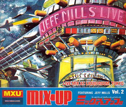 Mix Up Vol 2 Featuring Jeff Mills Livemix At Liquid Room Tokyo Jeff Mills I Want You